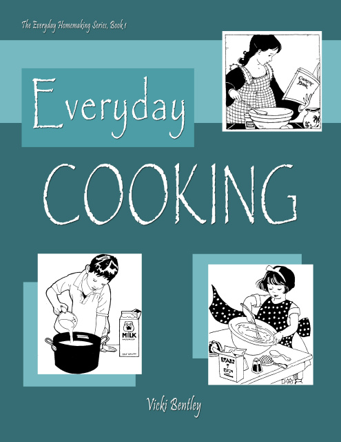 Everyday Cooking -- Vicki Bentley -- Everyday Homemaking